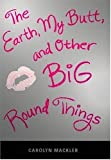 The Earth, My Butt, and Other Big Round Things (Teen's Top 10 (Awards)) (0763619582) by Mackler, Carolyn