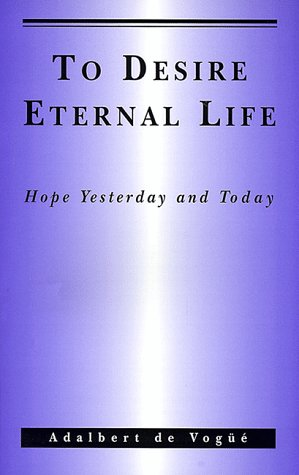 To Desire Eternal Life: Hope Yesterday and Today, ADALBERT DE VOGUE
