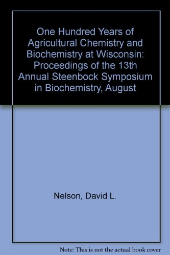 One Hundred Years of Agricultural Chemistry and Biochemistry at Wisconsin: Proceedings of the 13th Annual Steenbock Symp