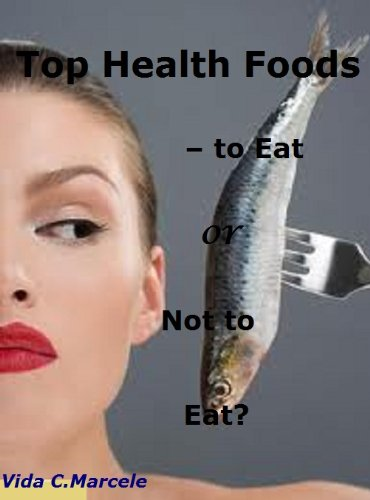 Top Health Foods - To Eat Or Not To Eat Them?