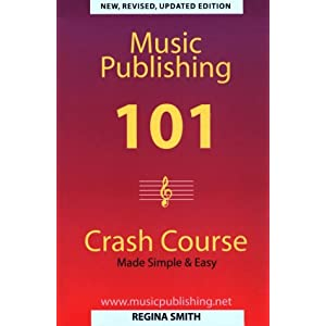 Music Publishing 101 Crash Course Made Simple and Easy Regina Smith