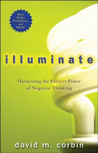 Illuminate: Harnessing the Positive Power of Negative Thinking