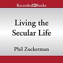 Living the Secular Life: New Answers to Old Questions (       UNABRIDGED) by Phil Zuckerman Narrated by Andy Paris