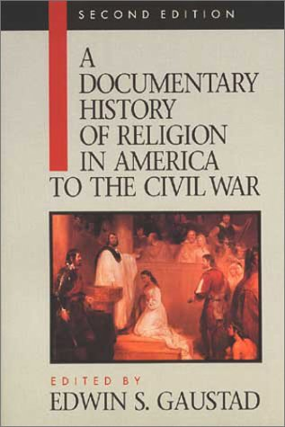 A Documentary History of Religion in America: To the Civil War (Documentary History of Religion in America), Edwin S. [editor] Gaustad