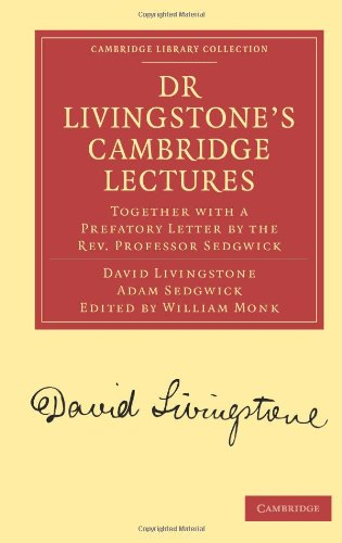Dr. Livingstone Cambridge Vorlesungen: zusammen mit einem Prefatory Brief durch die Rev. Professor Sedgwick (Cambridge Library Collection - Religion)