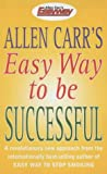 Allen Carr's Easy Way to Be Successful (0572028644) by Carr, Allen