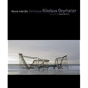 Räume in der Zeit: Die Filme von Nikolaus Geyrhalter