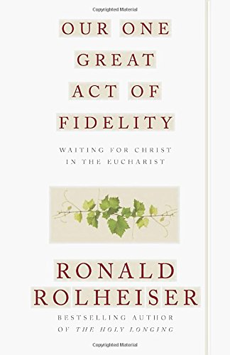 Our One Great Act of Fidelity: Waiting for Christ in the Eucharist PDF
