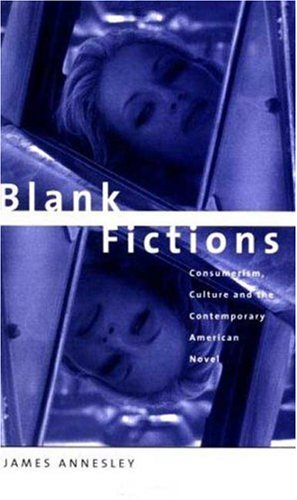 Blank Fictions: Consumerism, Culture and the Contemporary American Novel