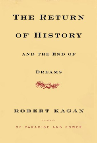 The Return of History and the End of Dreams, Robert Kagan