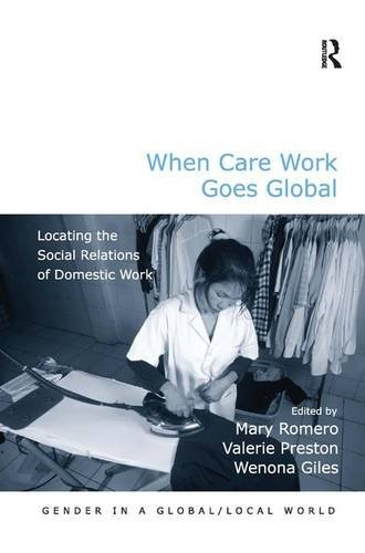 When Care Work Goes Global: Locating the Social Relations of Domestic Work (Gender in a Global/Local World)