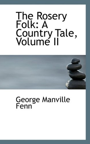 The Rosery Folk: A Country Tale, Volume II