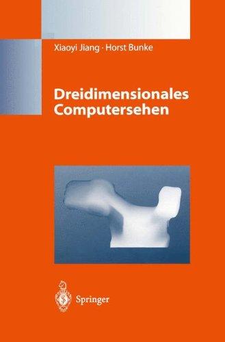 Dreidimensionales Computersehen: Gewinnung und Analyse von Tiefenbildern  [Jiang, Xiaoyi - Bunke, Horst] (Tapa Dura)