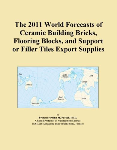 The 2011 World Forecasts of Ceramic Building Bricks, Flooring Blocks, and Support or Filler Tiles Export Supplies