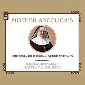 Mother Angelica's Little Book of Life Lessons and Everyday Spirituality Audiobook
