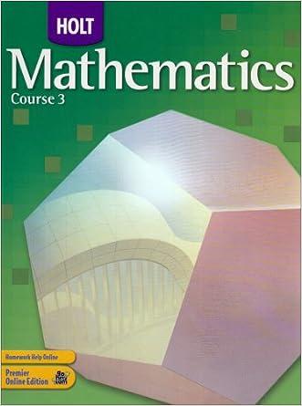 Holt Mathematics: Student Edition Course 3 2007