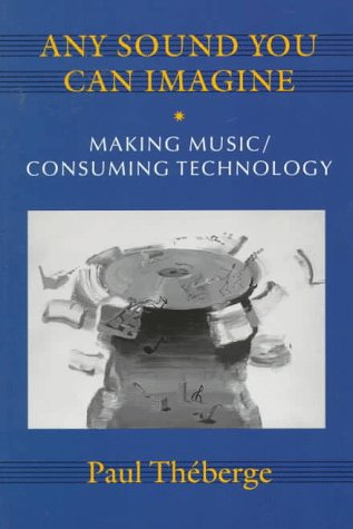 Any Sound You Can Imagine: Making Music/Consuming Technology (Music/Culture)