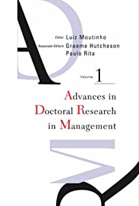 Advances in Doctoral Research in Management Graeme Hutcheson, Luiz Moutinho, Paulo Rita