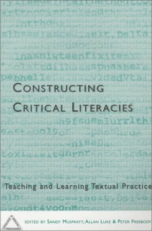 Constructing Critical Literacies: Teaching and Learning Textual Practice (Language & Social Processes)