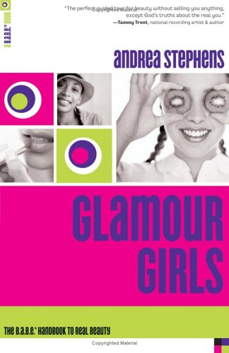 Glamour Girls: The B.A.B.E. Handbook to Real Beauty (B.A.B.E. Book), Andrea Stephens