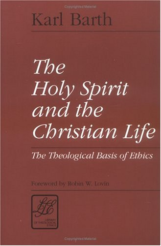 The Holy Spirit and the Christian Life: The Theological Basis of Ethics (Library of Theological Ethics), KARL BARTH