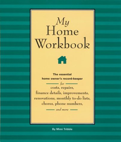 My Home Workbook: The Essential Home Owner's Record-Keeper for Costs, Repairs, Finance Details, Improvements, Renovations, Monthly To-do Lists, Chores, Phone Numbers, and More