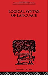 Logical Syntax of Language (The International Library of Philosophy: Philosophy of Mind and Lanuage)