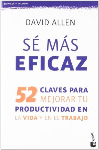Sé más eficaz: 52 claves para mejorar tu productividad en la vida y en el trabajo (Booket Logista)