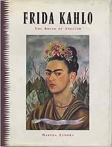 Frida Kahlo: The Brush of Anguish: Martha Zamora, Marilyn Sode Smith