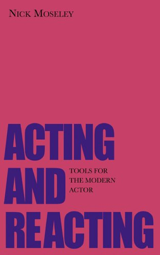 Acting and Reacting: Tools for the Modern Actor (Theatre Arts Book)