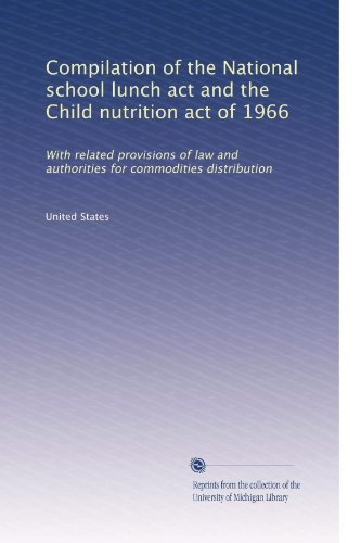 the child nutrition act in the united states The act authorizes all of the federal child nutrition programs,  percent of all  children and adolescents in the united states — a number that has.