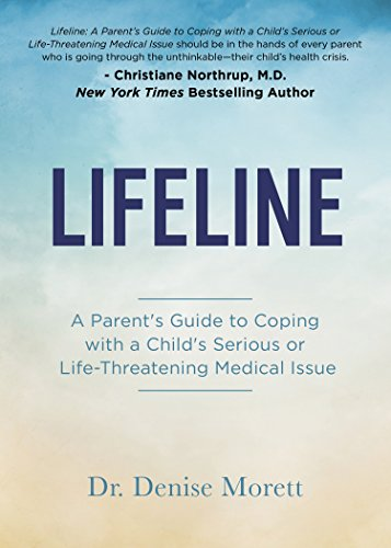 Lifeline: A Parent's Guide to Coping with a Child's Serious or Life-Threatening Medical Issue [Morett, Dr. Denise] (Tapa Blanda)