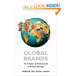 Global Brands The Evolution of Multinationals in Alcoholic Beverages Cambridge Studies in the Emergence of Global Enterprise, by Teresa da Silva Lopes 2007