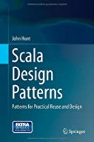 Scala Design Patterns: Patterns for Practical Reuse and Design