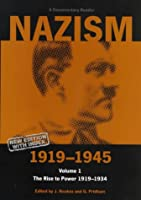 Nazism 1919-1945 Volume 1: The Rise to Power 1919-1934 (A Documentary Reader)