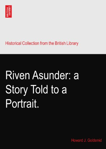 Riven Asunder: a Story Told to a Portrait. PDF