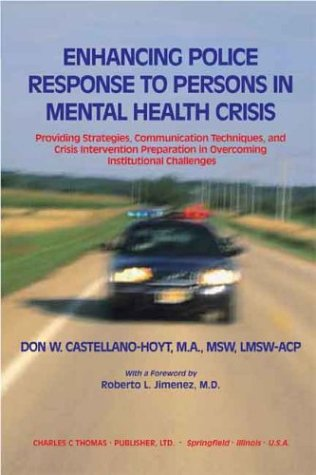 Enhancing Police Response to Persons in Mental Health Crisis: Providing Strategies, Communication Techniques, and Crisis
