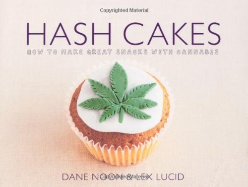 Hash Cakes: How to Make Great Snacks with Cannabis. Dane Noon & Lex Lucid