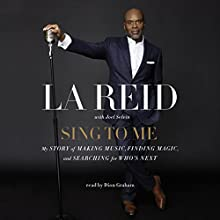 Sing to Me: My Story of Making Music, Finding Magic, and Searching for Who's Next | Livre audio Auteur(s) : LA Reid Narrateur(s) : Dion Graham