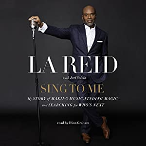 Sing to Me: My Story of Making Music, Finding Magic, and Searching for Who's Next Audiobook by LA Reid Narrated by Dion Graham