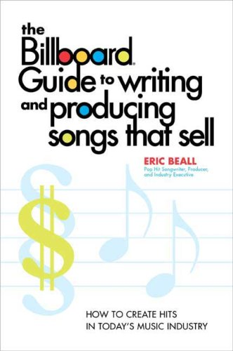 The Billboard Guide to Writing and Producing Songs that Sell: How to Create Hits in Today