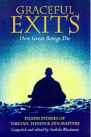 Graceful Exits: How Great Beings Die: Death Stories Of Tibetan, Hindu And Zen Masters, Blackman,Sushila