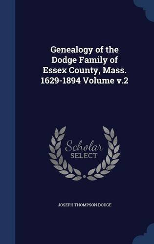 Genealogy of the Dodge Family of Essex County, Mass. 1629-1894 Volume v.2