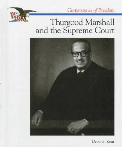 Thurgood Marshall and the Supreme Court (Cornerstones of Freedom Second Series), Kent, Deborah