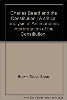 beard thesis an economic interpretation An economic interpretation of the constitution of the united states charles beard here we have a masterly statement of the theory of economic determinism in.