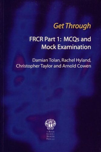 Get Through FRCR Part 1: MCQs and Mock Examination, by Damian Tolan, Rachel Hyland, Christopher Taylor, Arnold Cowen, author
