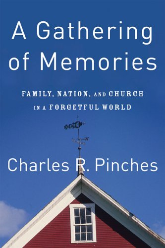 A Gathering of Memories: Family, Nation, and Church in a Forgetful World