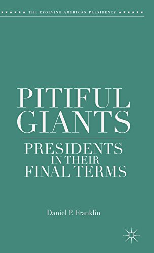 Pitiful Giants: Presidents in Their Final Terms (The Evolving American Presidency)