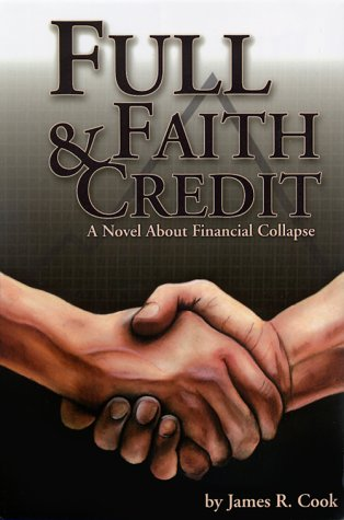 Full Faith & Credit: A Novel About Financial Collapse, Cook,James R.