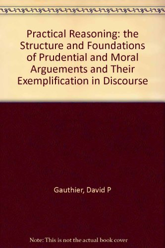 practical-reasoning-the-structure-and-foundations-of-prudential-and-moral-arguements-and-their-exemp